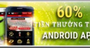 giảm 60% tiền thưởng trên anroid app 12bet